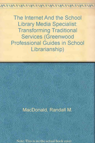9781567508444: The Internet And the School Library Media Specialist: Transforming Traditional Services (Greenwood Professional Guides in School Librarianship)