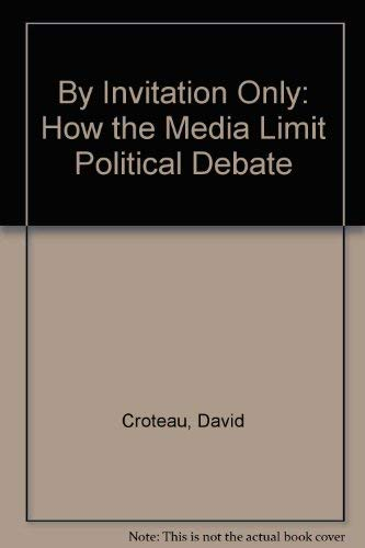 9781567510454: By Invitation Only: How the Media Limit Political Debate