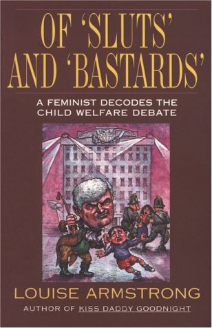 Of Sluts and Bastards: A Feminist Decodes the Child Welfare Debate: Armstrong, Louise