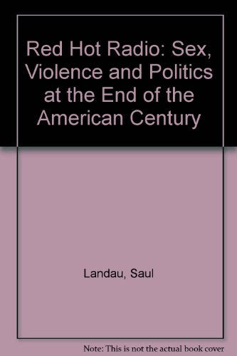 9781567511475: Red Hot Radio: Sex, Violence and Politics at the End of the American Century