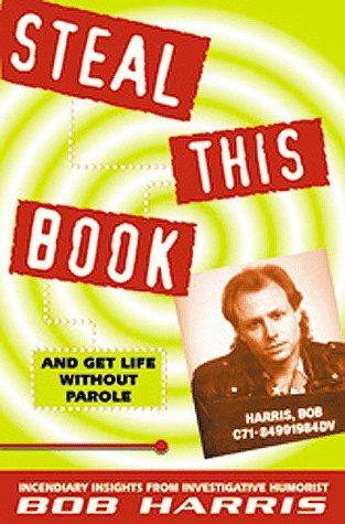 Steal This Book: And Get Life Without Parole: Harris, Bob