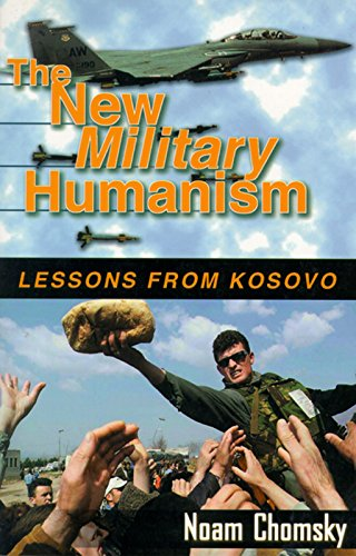 The New Military Humanism: Lessons From Kosovo: Chomsky, Noam
