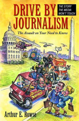 9781567511932: Drive-By Journalism: The Assault on Your Need to Know