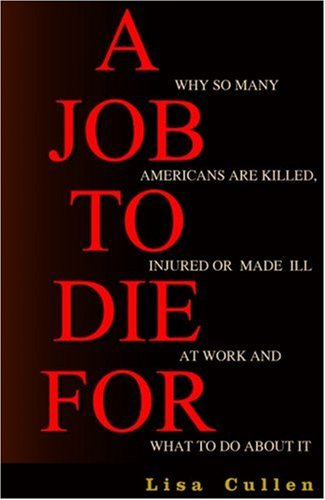 9781567512168: A Job to Die For: Why So Many Americans are Killed, Injured or Made Ill at Work and What to Do About It