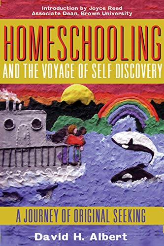 Homeschooling and the Voyage of Self-Discovery: A Journey of Original Seeking (1567512321) by Albert, David H.
