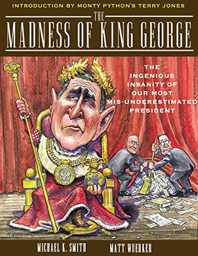"The Madness of King George: The Ingenious Insantiy of Our Most ""Misunderestimated"" ..."