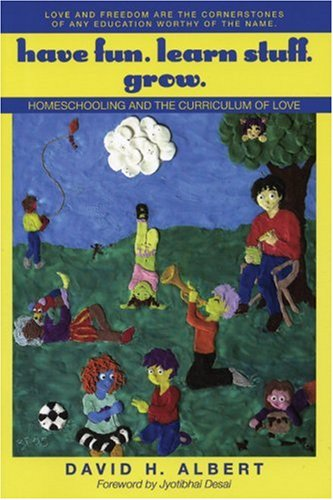 Have Fun. Learn Stuff. Grow.: Homeschooling and the Curriculum of Love (1567513700) by David H. Albert
