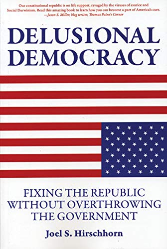 9781567513806: Delusional Democracy: Fixing the Republic Without Overthrowing the Government