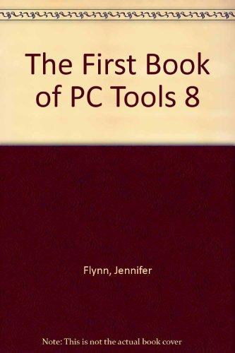 The First Book of PC Tools 8 (First Book of): Gordon McComb, Jennifer Flynn, Joe Kraynak