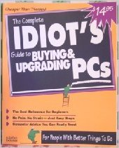 9781567612745: The Complete Idiot's Guide to Buying and Upgrading PCs
