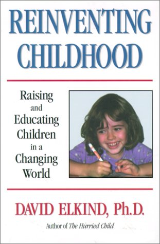 Reinventing Childhood: Raising and Educating Children in a Changing World (9781567620696) by David Elkind