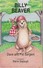 Billy Beaver (Sargent, Dave, Animal Pride Series,: Sargent, Dave, Sargent,
