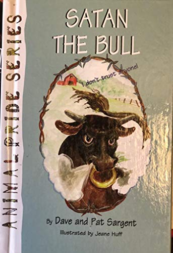 Satan the Bull; Animal Pride Series: Sargent, Dave & Pat, Huff, Jeane, ill.,