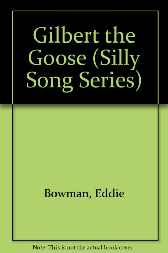 Gilbert the Goose (Silly Song Series): Bowman, Eddie; Prater, Howard [Illustrator]