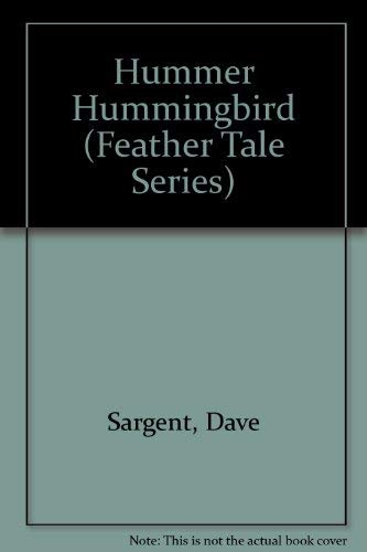 Hummer Hummingbird (Feather Tale Series): Dave Sargent, David
