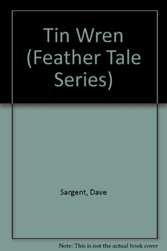 Tin Wren (Feather Tale Series): Sargent, Dave