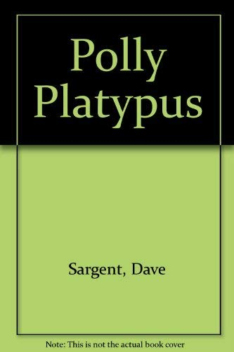 Polly Platypus: Sargent, Dave, Sargent,