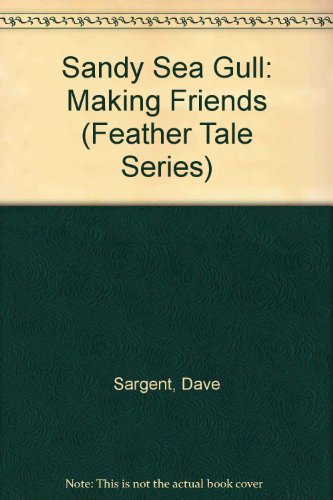 Sandy Sea Gull: Making Friends (Feather Tale: Sargent, Dave