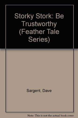 Storky Stork: Be Trustworthy (Feather Tale Series): Sargent, Dave