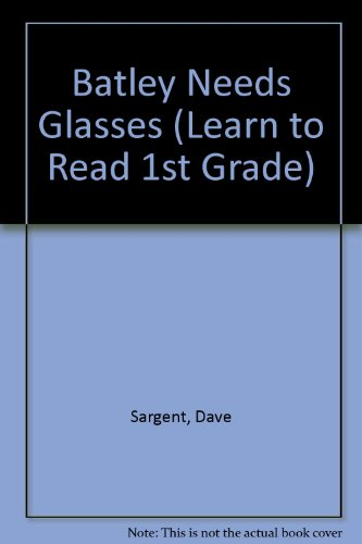 9781567638202: Batley Needs Glasses (Learn to Read 1st Grade)