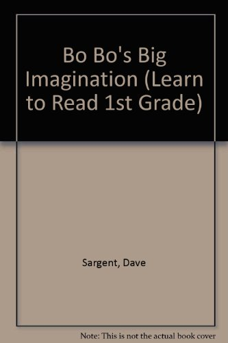 Bo Bo's Big Imagination (Learn to Read 1st Grade): Dave Sargent, Pat Sargent