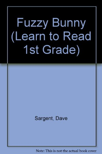 Fuzzy Bunny (Learn to Read 1st Grade): Sargent, Dave, Sargent,