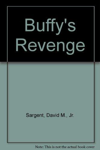 Buffy's Revenge: Sargent, David M.,