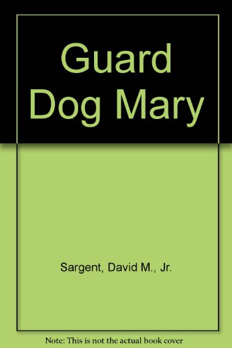 Guard Dog Mary: David M. Sargent