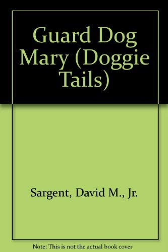 Guard Dog Mary (Doggie Tails): Sargent, David M.,