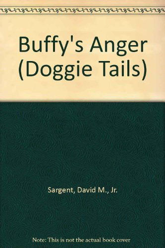 Buffy's Anger (Doggie Tails): Sargent, David M.,