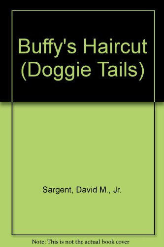 Buffy's Haircut (Doggie Tails): Sargent, David M.,