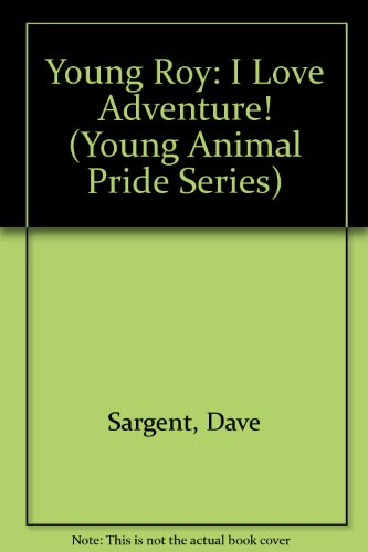 Young Roy: I Love Adventure! (Young Animal Pride Series) (1567638635) by Dave Sargent; Pat Sargent