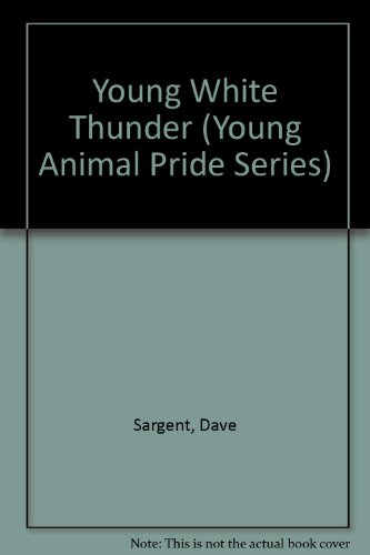 Young White Thunder (Young Animal Pride Series) (9781567638738) by Sargent, Dave; Sargent, Pat