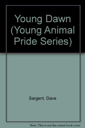 Young Dawn (Young Animal Pride Series) (1567638775) by Dave Sargent; Pat Sargent
