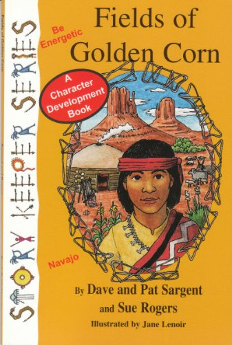 Fields of Golden Corn (Navajo): Be Energetic (Story Keepers, Set I): Sargent, Dave, Sargent, Pat, ...