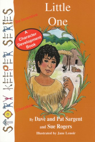 Little One (Cherokee): Be Inventive (Story Keepers, Set I) (9781567639254) by Dave Sargent; Pat Sargent; Sue Rogers