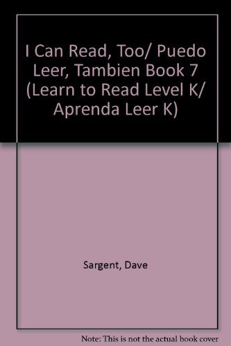 I Can Read, Too/ Puedo Leer, Tambien Book 7 (Learn to Read Level K/ Aprenda Leer K) (Spanish Edition) (9781567639551) by Sargent, Dave; Sargent, Pat