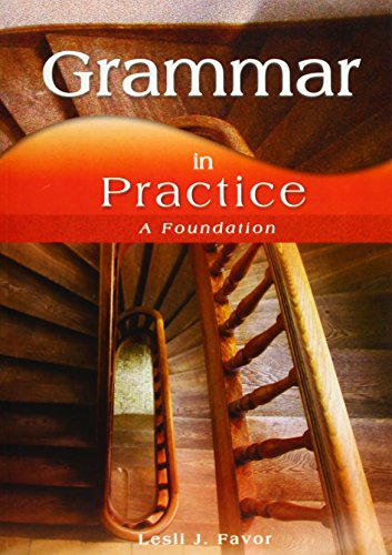 Grammar in Practice: A Foundation: J., Lesli; Favor, Ph.D.
