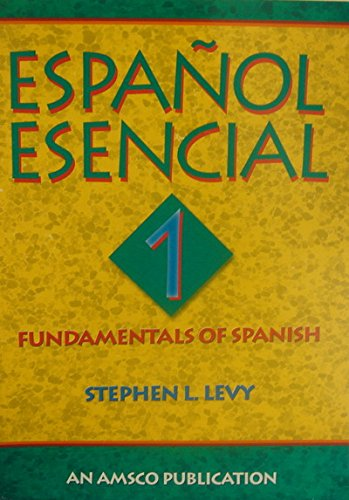 Espanol Esencial Bk. 1 : Fundamentals of: Stephen L. Levy