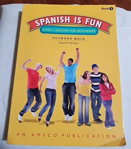 Spanish is Fun: Lively Lessons for Beginners, 4th Edition: Heywood Wald