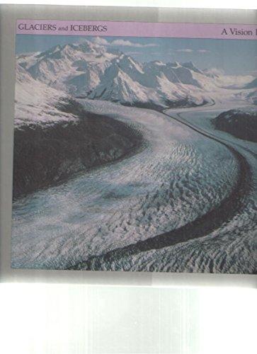 9781567660043: Glaciers and Icebergs (A Vision Book)