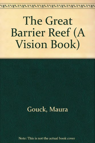 The Great Barrier Reef : Vision Books Series: Maura Gouck