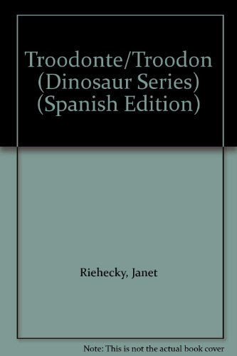 Troodonte/Troodon: Riehecky, Janet, Illustrated by Conaway, Jim