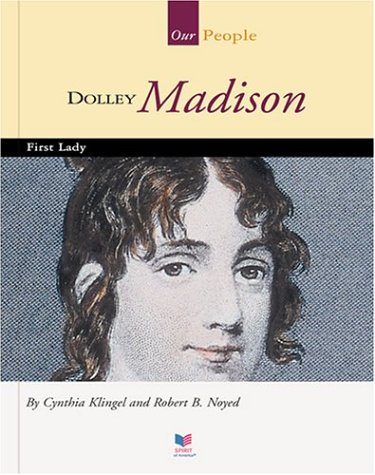 Dolley Madison: First Lady (Spirit of America: Our People): Cynthia Klingel