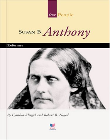 Susan B. Anthony: Reformer (Spirit of America: Our People) (9781567661712) by Cynthia Klingel