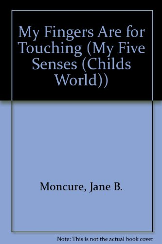 9781567662849: My Fingers Are for Touching (My Five Senses (Childs World))
