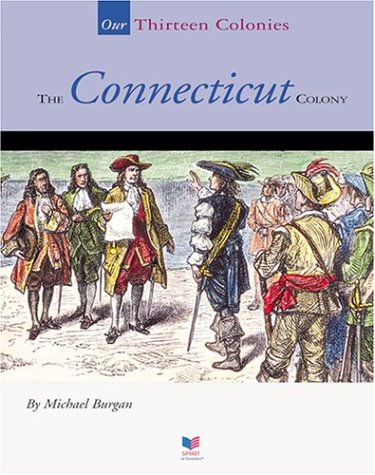 The Connecticut Colony (Our Thirteen Colonies): Burgan, Michael
