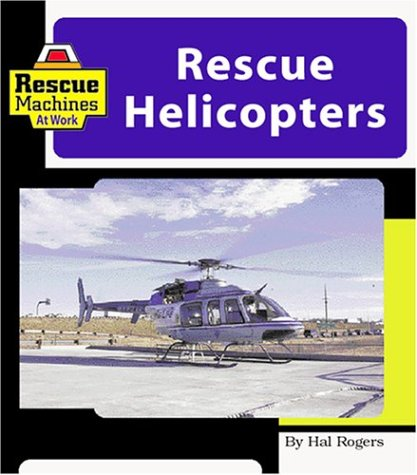 Rescue Helicopters (Machines at Work; Rescue Machines): Rogers, Hal