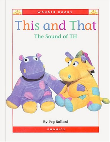 This and That: The Sound of Th (Wonder Books Phonics Readers; Blends): Ballard, Peg