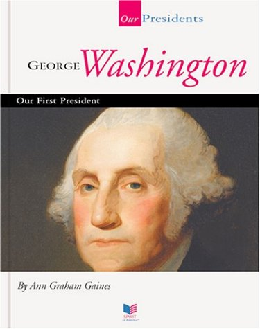George Washington: Our First President (Spirit of America: Our Presidents): Gaines, Ann